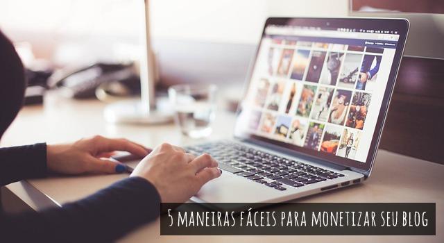 5 maneiras fáceis para monetizar seu blog