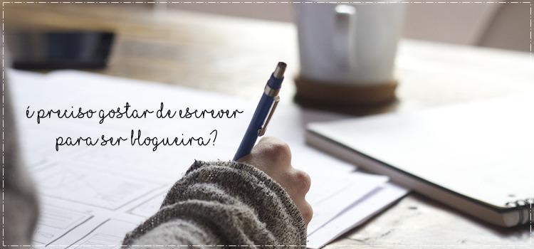 É preciso gostar de escrever para ser blogueira