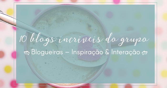 10 blogs incríveis do grupo Blogueiras – Inspiração & Interação