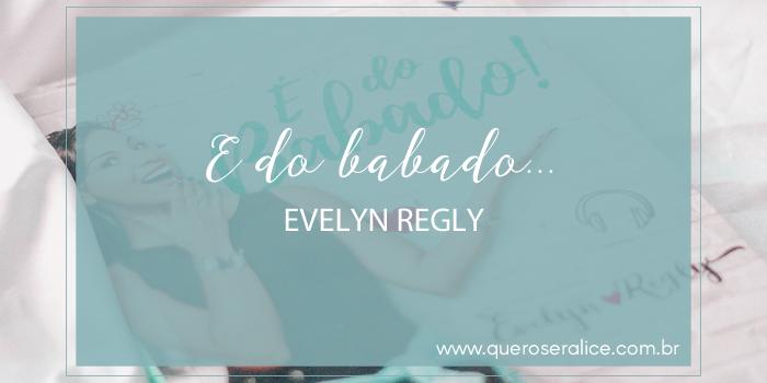 BEDA #13: Resenha É do babado por Evelyn Regly
