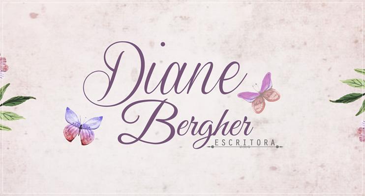 [Parceria] Escritora Diane Bergher - Quando ela chegou